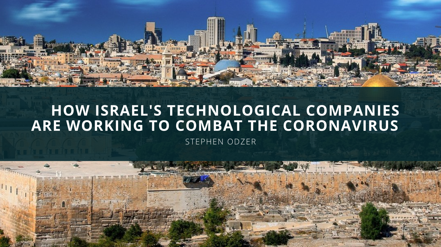 Stephen Odzer: How Israel's Technological Companies Are Working to Combat the Coronavirus