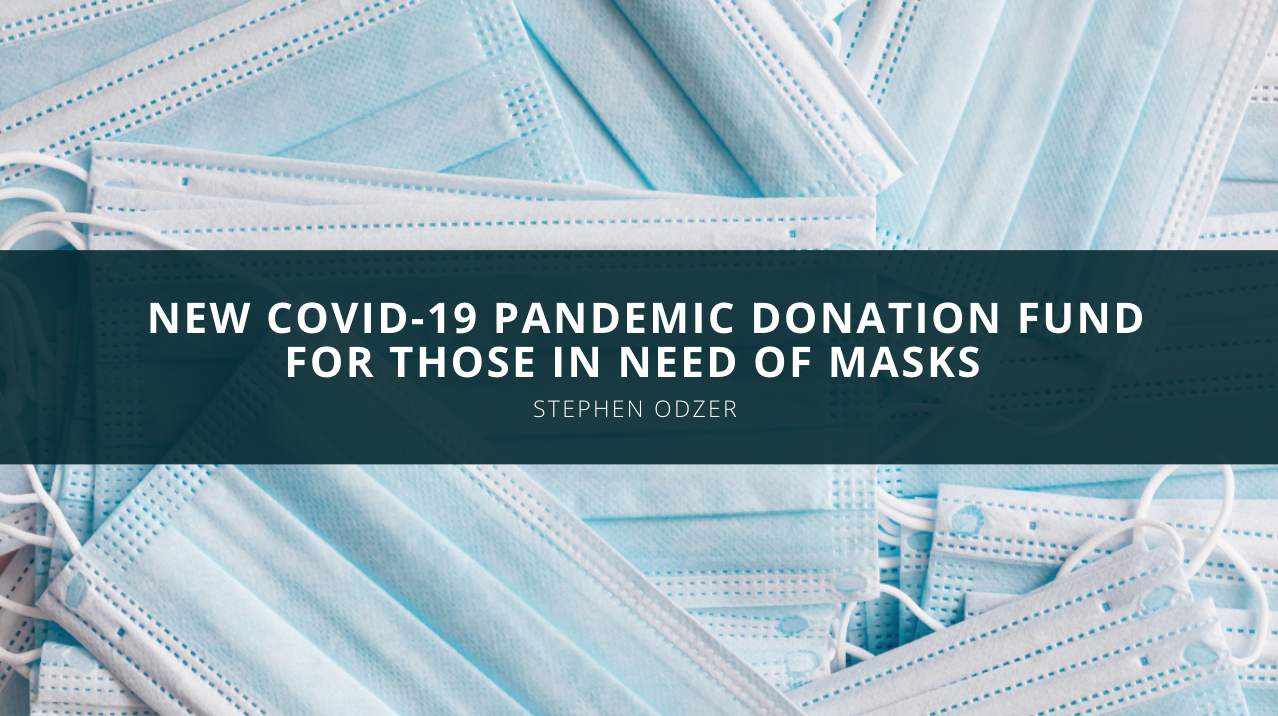 Stephen Odzer Discusses a New COVID-19 Pandemic Donation Fund For Those in Need of Masks