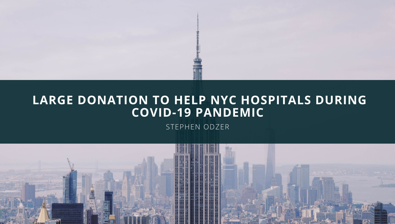Stephen Odzer Makes Large Donation to Help NYC Hospitals During COVID-19 Pandemic