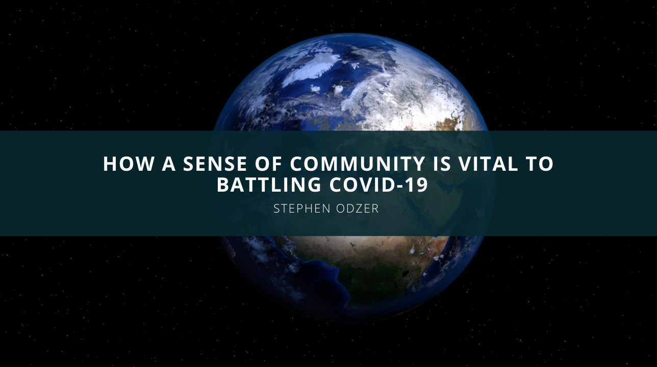 Stephen Odzer Talks About How a Sense of Community is Vital to Battling COVID-19